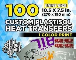 100 Custom Plastisol Heat Transfers (1 color) Print Size 10.5 x 7.5 in